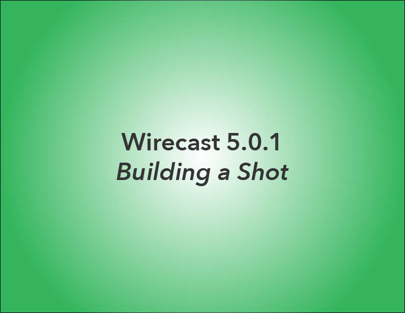Wirecast_v5_BuildingAShot