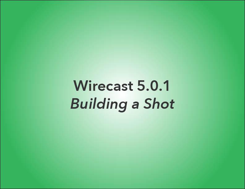Wirecast_v5_BuildingAShot